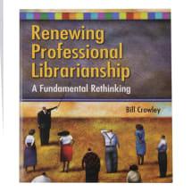 Renewing Professional Librarianship: A Fundamental Rethinking